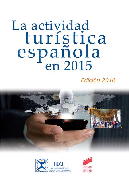 LA ACTIVIDAD TURÍSTICA ESPAÑOLA EN 2015 (EDICIÓN 2016).