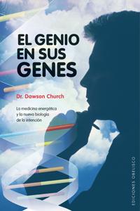 EL GENIO EN SUS GENES: LA MEDICINA ENERGÉTICA Y LA NUEVA BIOLOGÍA DE LA INTENCIÓN