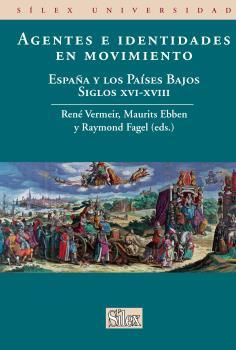 AGENTES E IDENTIDADES EN MOVIMIENTO : ESPAÑA Y LOS PAISES BAJOS SIGLOS XVI-XVIII