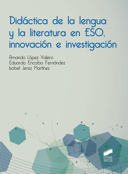 DIDÁCTICA DE LA LENGUA Y LA LITERATURA EN ESO, INNOVACIÓN E INVESTIGACIÓN