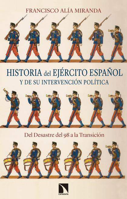 HISTORIA DEL EJÉRCITO ESPAÑOL Y DE SU INTERVENCIÓN POLÍTICA. DEL DESASTRE DEL 98 A LA TRANSICIÓ