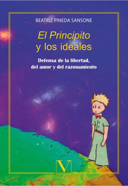 EL PRINCIPITO Y LOS IDEALES. DEFENSA DE LA LIBERTAD, DEL AMOR Y DEL RAZONAMIENTO