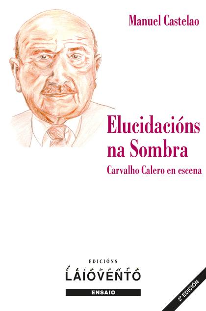 ELUCIDACIÓNS NA SOMBRA. CARVLHO CALERO EN ESCENA