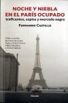 NOCHE Y NIEBLA EN EL PARÍS OCUPADO : TRAFICANTES, ESPÍAS Y MERCADO NEGRO : VIDAS CRUZADAS DE CÉ