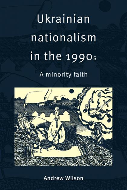 UKRAINIAN NATIONALISM IN THE 1990S. A MINORITY FAITH