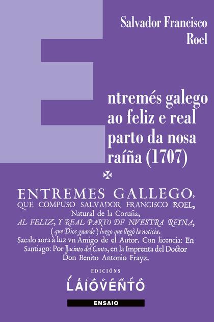 ENTREMÉS GALEGO AO FELIZ E REAL PARTO DA NOSA RAÍÑA (1707).