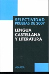 SELECTIVIDAD, LENGUA CASTELLANA Y LITERATURA. PRUEBAS DE 2007
