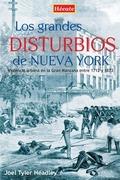 LOS GRANDES DISTURBIOS DE NUEVA YORK : VIOLENCIA URBANA EN LA GRAN MANZANA ENTRE 1712 Y 1873