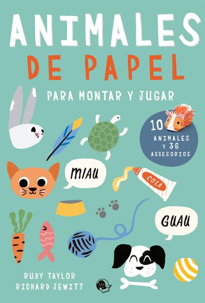 ANIMALES DE PAPEL. PARA MONTAR Y JUGAR
