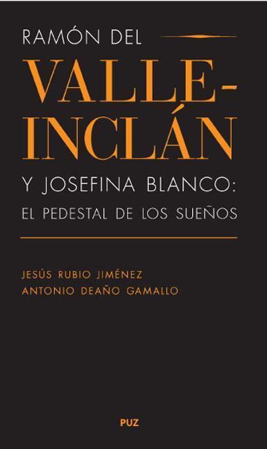 RAMÓN DEL VALLE-INCLÁN Y JOSEFINA BLANCO : EL PEDESTAL DE LOS SUEÑOS