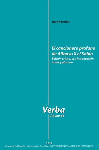 EL CANCIONERO PROFANO DE ALFONSO X EL SABIO : EDICIÓN CRÍTICA, CON INTRODUCCIÓN, NOTAS Y GLOSAR