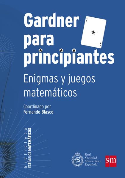 GARDNER PARA PRINCIPIANTES : ENIGMAS Y JUEGOS MATEMÁTICOS