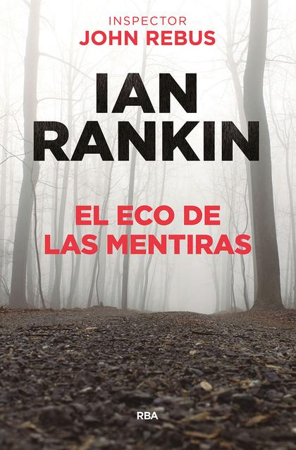 EL ECO DE LAS MENTIRAS. JOHN REBUS #22