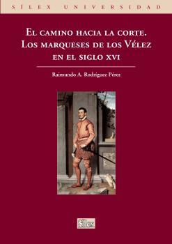 EL CAMINO HACIA LA CORTE : LOS MARQUESES DE LOS VÉLEZ EN EL SIGLO XVI