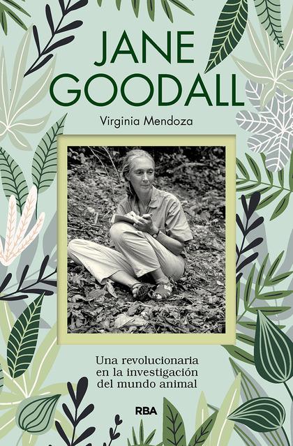 JANE GOODALL. UNA REVOLUCIONARIA EN LA INVESTIGACIÓN DEL MUNDO ANIMAL