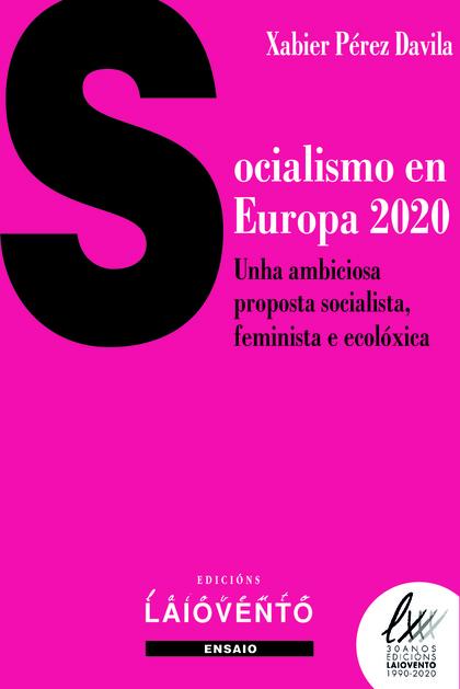 SOCIALISMO EN EUROPA 2020. UNHA AMBICIOSA PROPOSTA SOCIALISTA, FEMINISTA E ECOLÓXICA