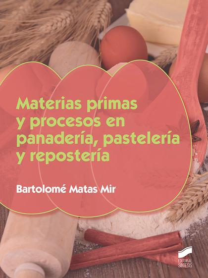MATERIAS PRIMAS Y PROCESOS EN PANADERÍA, PASELERÍA Y REPOSTERÍA