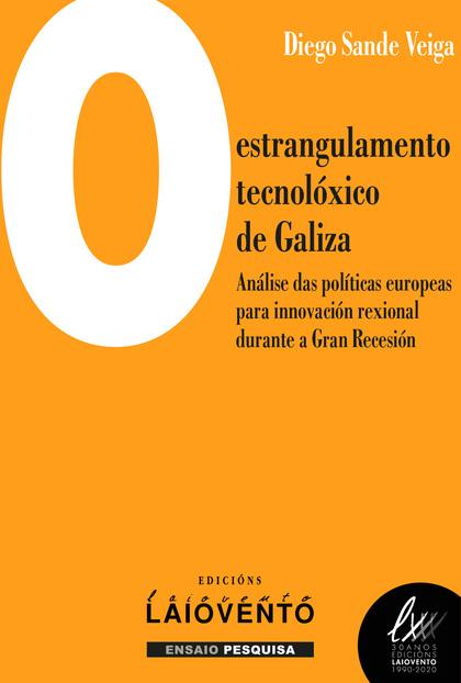 O ESTRANGULAMENTO TECNOLÓXICO DE GALIZA. ANÁLISE DAS POLÍTICAS EUROPEAS PARA INNOVACIÓN REXIONA