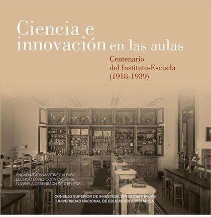 CIENCIA E INNOVACIÓN EN LAS AULAS. CENTENARIO DEL INSTITUTO ESCUELA (1918-1939).