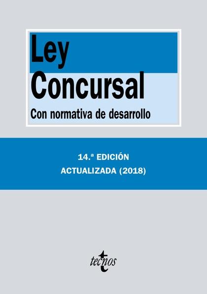 LEY CONCURSAL CON NORMATIVA DE DESARROLLO 14ª EDICIÓN / 2018 ***TECNOS
