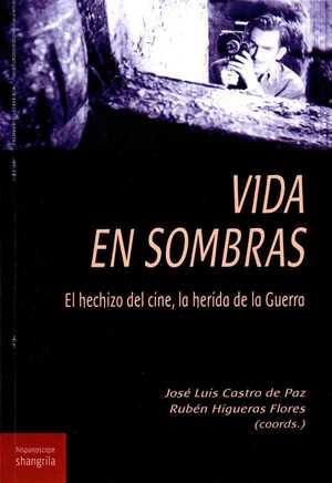 VIDA EN SOMBRAS. EL HECHIZO DEL CINE, LA HERIDA DE LA GUERRA
