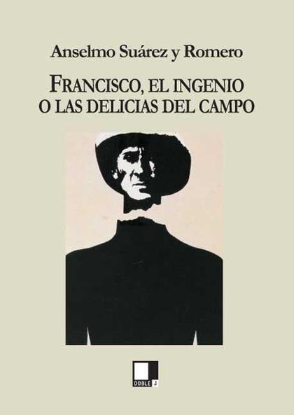 FRANCISCO, EL INGENIO O LAS DELICIAS DEL CAMPO
