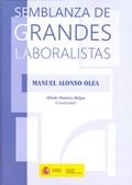 SEMBLANZAS DE GRANDES LABORALISTAS (MANUEL ALONSO OLEA).