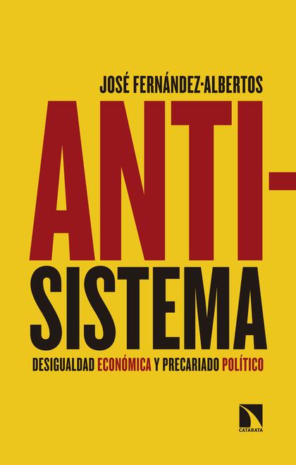 ANTISISTEMA. DESIGUALDAD ECONÓMICA Y PRECARIADO POLÍTICO