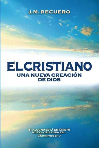 CRISTIANO, UNA NUEVA CREACIÓN DE DIOS
