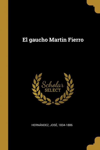 EL GAUCHO MARTIN FIERRO.