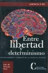 ENTRE LIBERTAD Y DETERMINISMO. GENES CEREBRO Y AMBIENTE EN LA CONDUCTA HUMANA