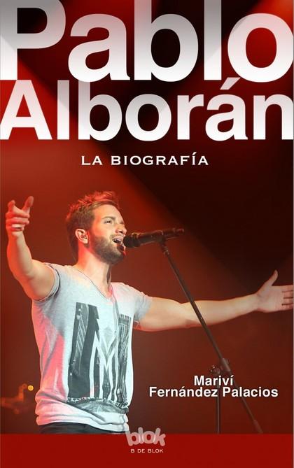 PABLO ALBORÁN : LA BIOGRAFÍA 100% NO OFICIAL