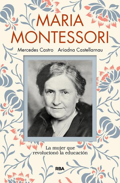 MARIA MONTESSORI. LA MUJER QUE REVOLUCIONÓ LA EDUCACIÓN