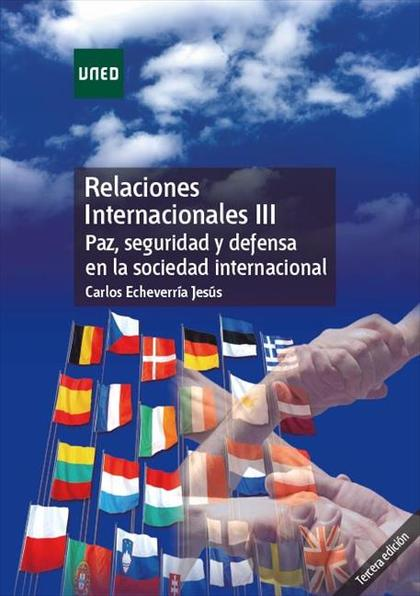 RELACIONES INTERNACIONALES III. PAZ, SEGURIDAD Y DEFENSA EN LA SOCIEDAD INTERNAC.