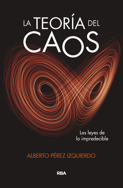 LA TEORÍA DEL CAOS. LAS LEYES DE LO IMPREDECIBLE