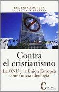 CONTRA EL CRISTIANISMO. LA ONU Y LA UNIÓN EUROPEA COMO NUEVA IDEOLOGÍA