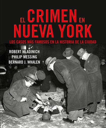 EL CRIMEN EN NUEVA YORK. LOS CASOS MÁS FAMOSOS EN LA HISTORIA DE LA CIUDAD