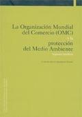 LA ORGANIZACIÓN MUNDIAL DEL COMERCIO (OMC) Y LA PROTECCIÓN DEL MEDIO A