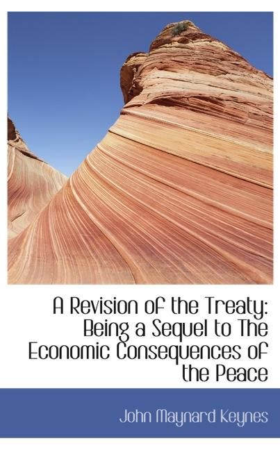 A Revision of the Treaty: Being a Sequel to The Economic Consequences of the Peace