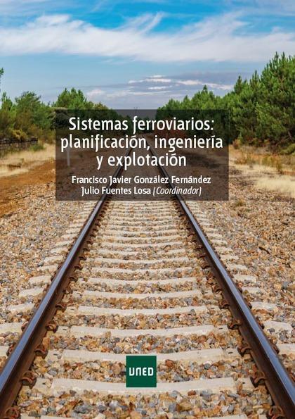 SISTEMAS FERROVIARIOS PLANIFICACIÓN, INGENIERÍA Y EXPLOTACIÓN