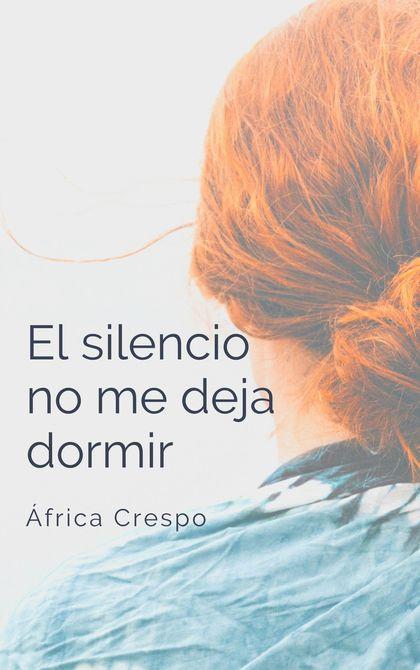 EL SILENCIO NO ME DEJA DORMIR.