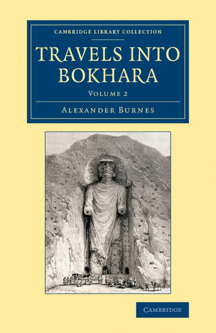 TRAVELS INTO BOKHARA. BEING THE ACCOUNT OF A JOURNEY FROM INDIA TO CABOOL, TARTARY AND PERSIA;