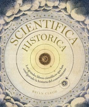 SCIENTIFICA HISTORICA. LOS GRANDES LIBROS CIENTÍFICOS QUE HAN CONFIGURADO LA HISTORIA DEL CONOC