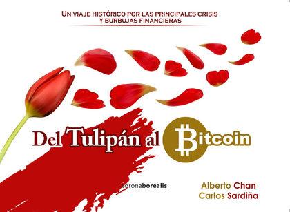 DEL TULIPAN AL BITCOIN. UN VIAJE HISTORICO POR LAS PRINCIPALES CRISIS Y BURBUJAS FINANCIERAS