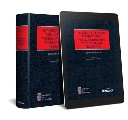 40 AÑOS DE DERECHO ADMINISTRATIVO POSTCONSTITUCIONAL Y OTROS ENSAYOS RESCATADOS.