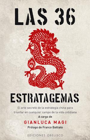 LAS 36 ESTRATAGEMAS : EL ARTE SECRETO DE LA ESTRATEGIA CHINA PARA TRIUNFAR EN CUALQUIER CAMPO D