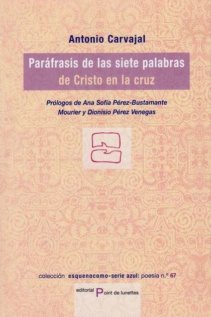 PARAFRASIS DE LAS SIETE PALABRAS DE CRISTO EN LA CRUZ.