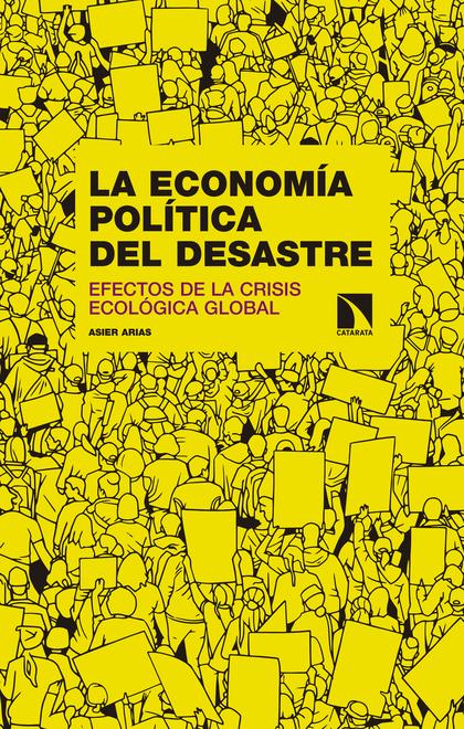 LA ECONOMÍA POLÍTICA DEL DESASTRE. EFECTOS DE LA CRISIS ECOLÓGICA GLOBAL