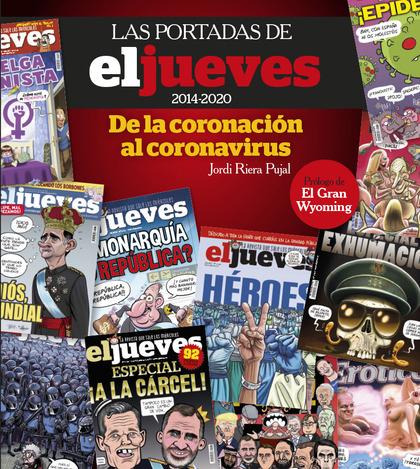LAS PORTADAS DE EL JUEVES (2014-2020). DE LA CORONACIÓN AL CORONAVIRUS.