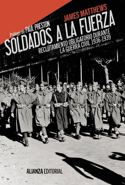SOLDADOS A LA FUERZA : RECLUTAMIENTO OBLIGATORIO DURANTE LA GUERRA CIVIL, 1936-1939